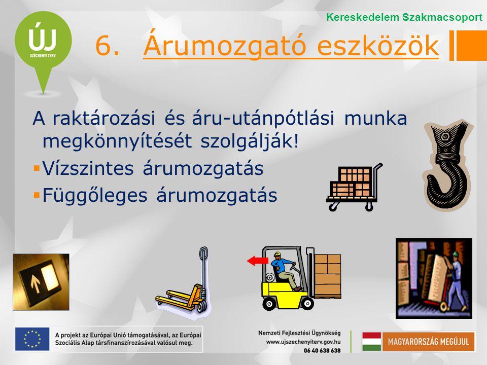 6. Árumozgató eszközök Kereskedelem Szakmacsoport. A raktározási és áru-utánpótlási munka megkönnyítését szolgálják!