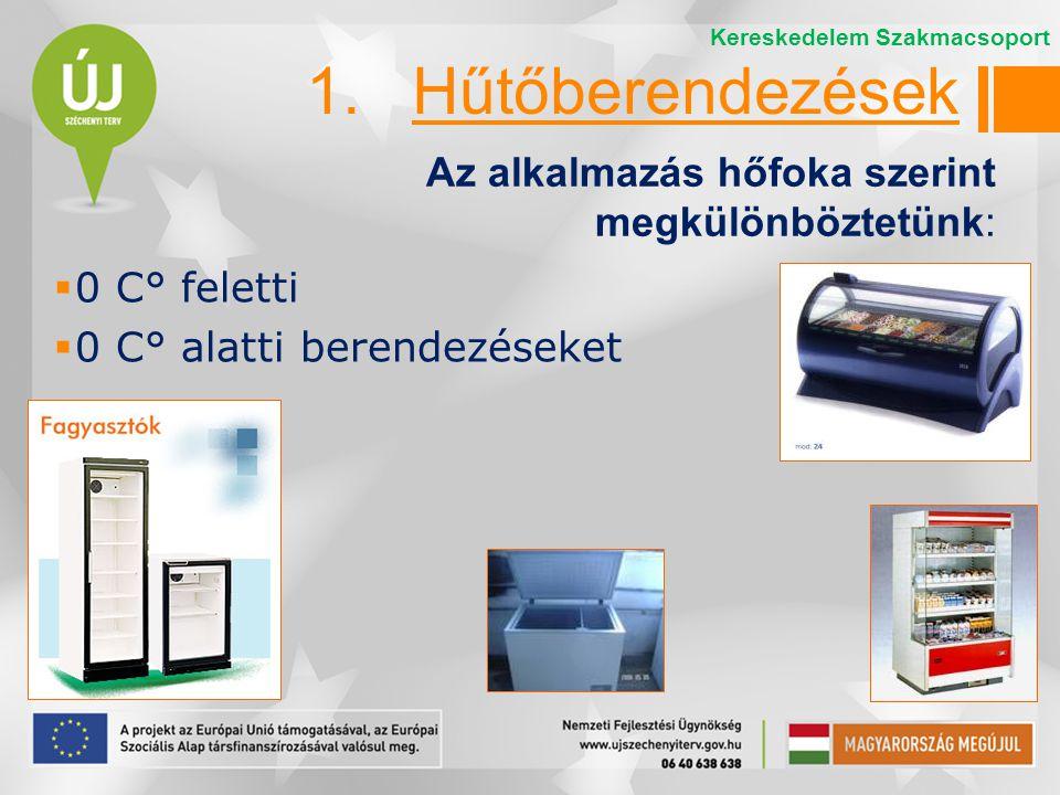1. Hűtőberendezések Az alkalmazás hőfoka szerint megkülönböztetünk: