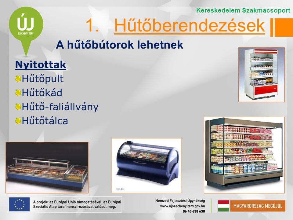 1. Hűtőberendezések A hűtőbútorok lehetnek Nyitottak Hűtőpult Hűtőkád