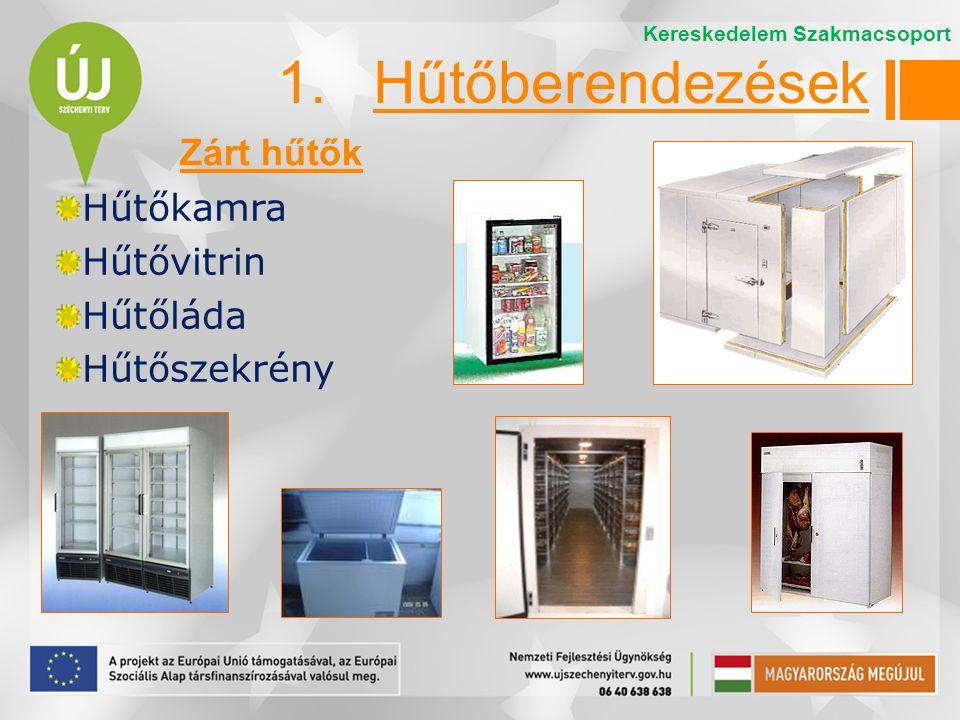 1. Hűtőberendezések Zárt hűtők Hűtőkamra Hűtővitrin Hűtőláda
