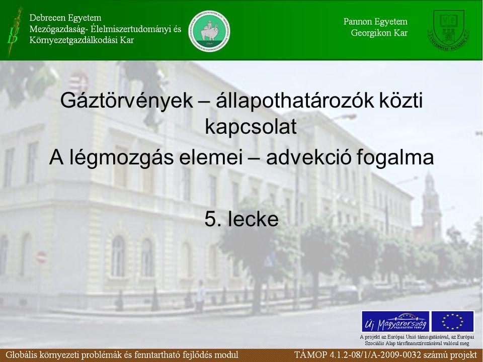 Gáztörvények – állapothatározók közti kapcsolat A légmozgás elemei – advekció fogalma 5. lecke