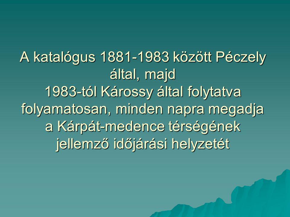 A katalógus 1881-1983 között Péczely által, majd 1983-tól Károssy által folytatva folyamatosan, minden napra megadja a Kárpát-medence térségének jellemző időjárási helyzetét