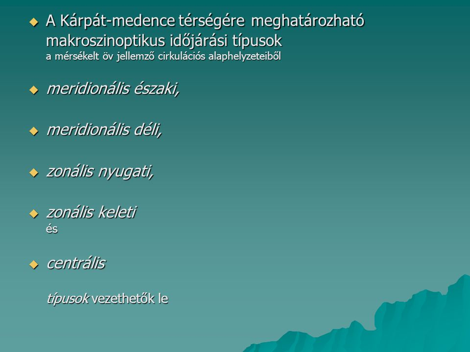 A Kárpát-medence térségére meghatározható makroszinoptikus időjárási típusok a mérsékelt öv jellemző cirkulációs alaphelyzeteiből