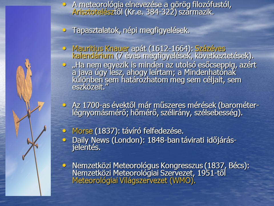 A meteorológia elnevezése a görög filozófustól, Arisztotelésztől (Kr.e. 384-322) származik.