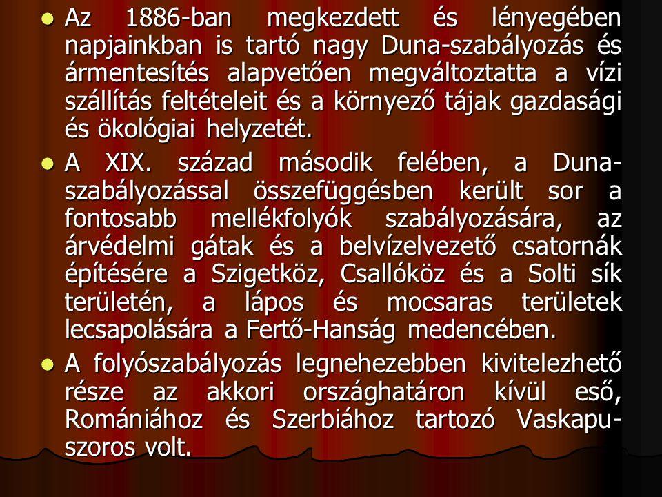 Az 1886-ban megkezdett és lényegében napjainkban is tartó nagy Duna-szabályozás és ármentesítés alapvetően megváltoztatta a vízi szállítás feltételeit és a környező tájak gazdasági és ökológiai helyzetét.