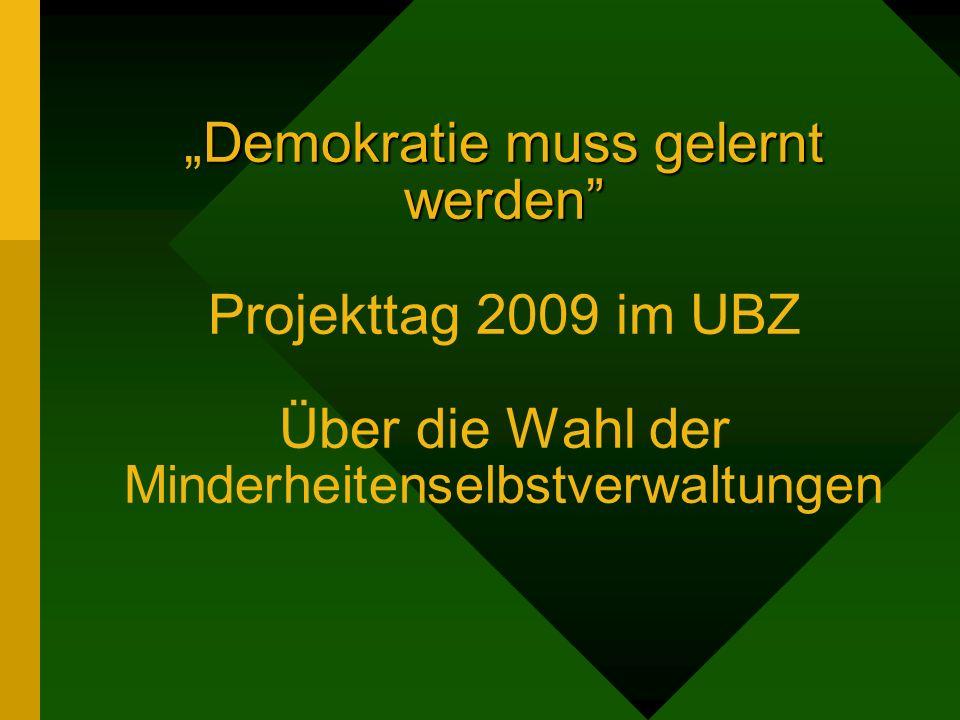 """""""Demokratie muss gelernt werden Projekttag 2009 im UBZ Über die Wahl der Minderheitenselbstverwaltungen"""