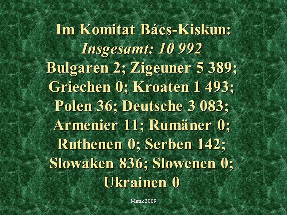 Im Komitat Bács-Kiskun: Insgesamt: 10 992 Bulgaren 2; Zigeuner 5 389; Griechen 0; Kroaten 1 493; Polen 36; Deutsche 3 083; Armenier 11; Rumäner 0; Ruthenen 0; Serben 142; Slowaken 836; Slowenen 0; Ukrainen 0