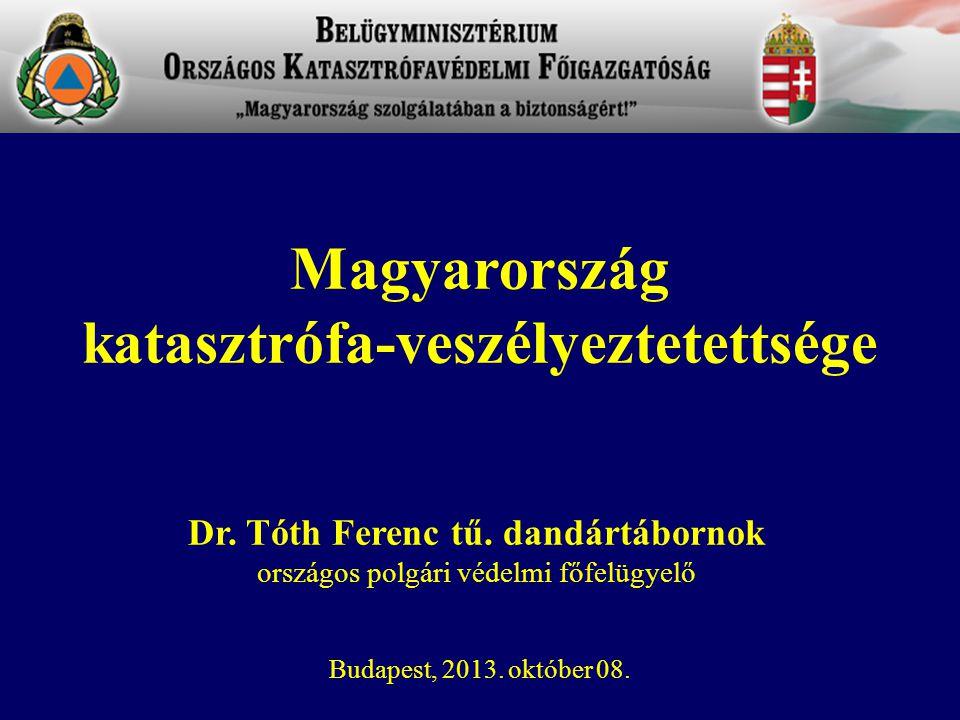 katasztrófa-veszélyeztetettsége Dr. Tóth Ferenc tű. dandártábornok