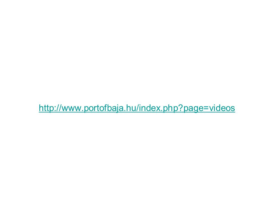 http://www.portofbaja.hu/index.php page=videos