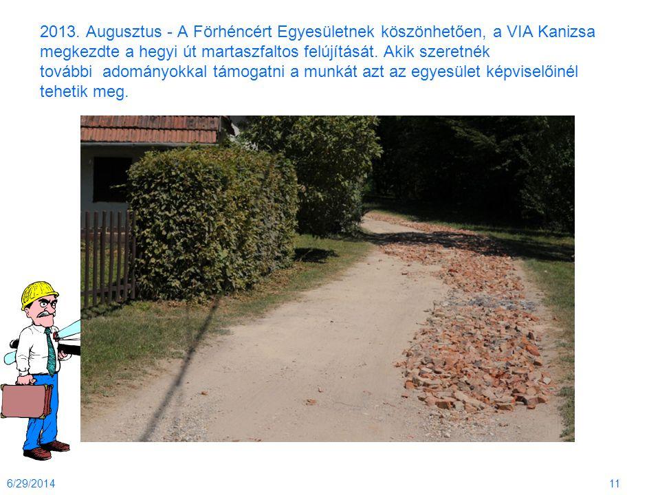 2013. Augusztus - A Förhéncért Egyesületnek köszönhetően, a VIA Kanizsa megkezdte a hegyi út martaszfaltos felújítását. Akik szeretnék további adományokkal támogatni a munkát azt az egyesület képviselőinél tehetik meg.