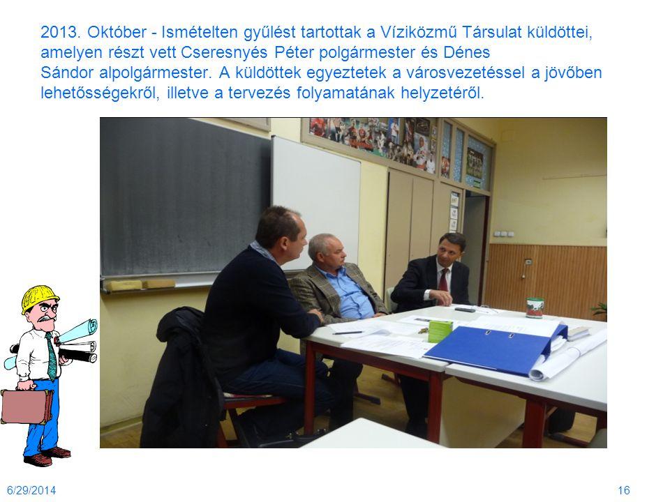 2013. Október - Ismételten gyűlést tartottak a Víziközmű Társulat küldöttei, amelyen részt vett Cseresnyés Péter polgármester és Dénes Sándor alpolgármester. A küldöttek egyeztetek a városvezetéssel a jövőben lehetősségekről, illetve a tervezés folyamatának helyzetéről.