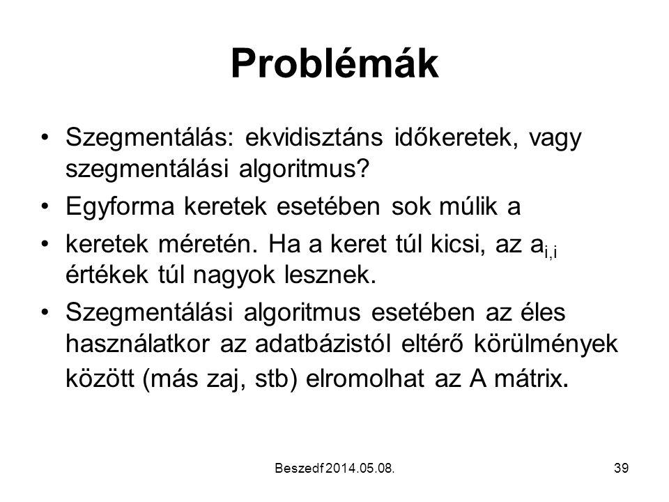Problémák Szegmentálás: ekvidisztáns időkeretek, vagy szegmentálási algoritmus Egyforma keretek esetében sok múlik a.