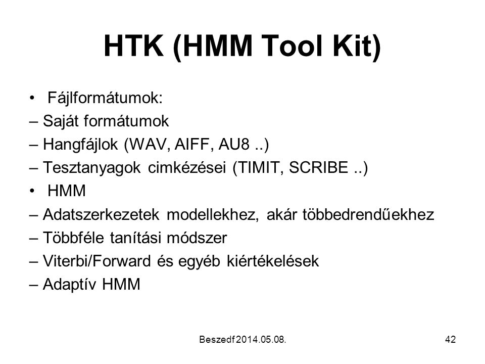 HTK (HMM Tool Kit) Fájlformátumok: – Saját formátumok