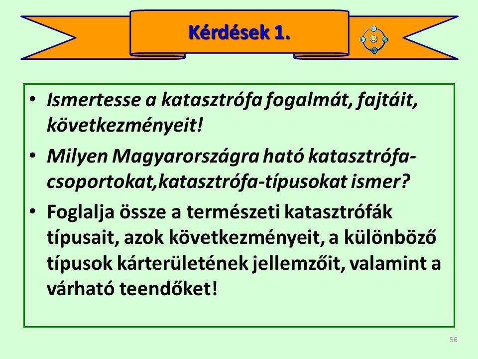 Kérdések 1. Ismertesse a katasztrófa fogalmát, fajtáit, következményeit!