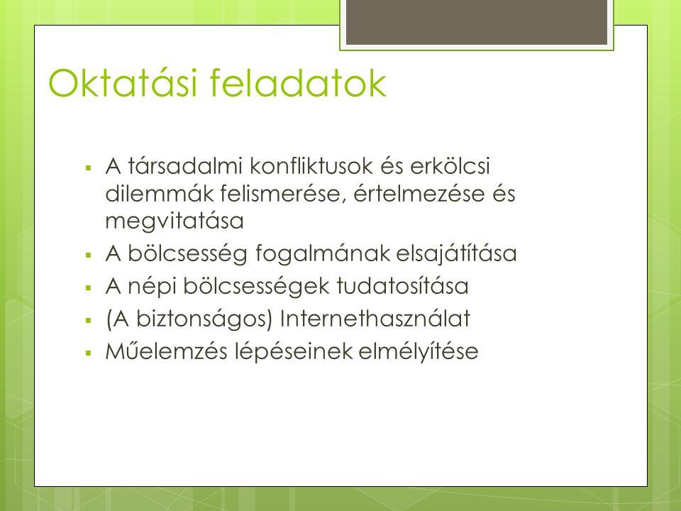 Oktatási feladatok A társadalmi konfliktusok és erkölcsi dilemmák felismerése, értelmezése és megvitatása.
