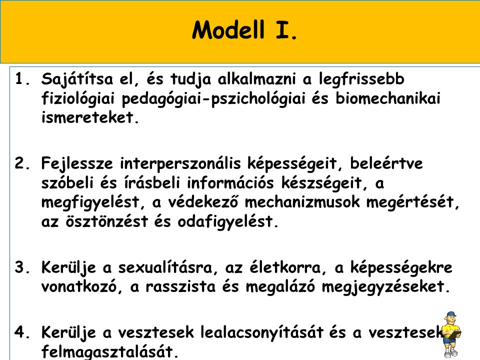 Modell I. Sajátítsa el, és tudja alkalmazni a legfrissebb fiziológiai pedagógiai-pszichológiai és biomechanikai ismereteket.