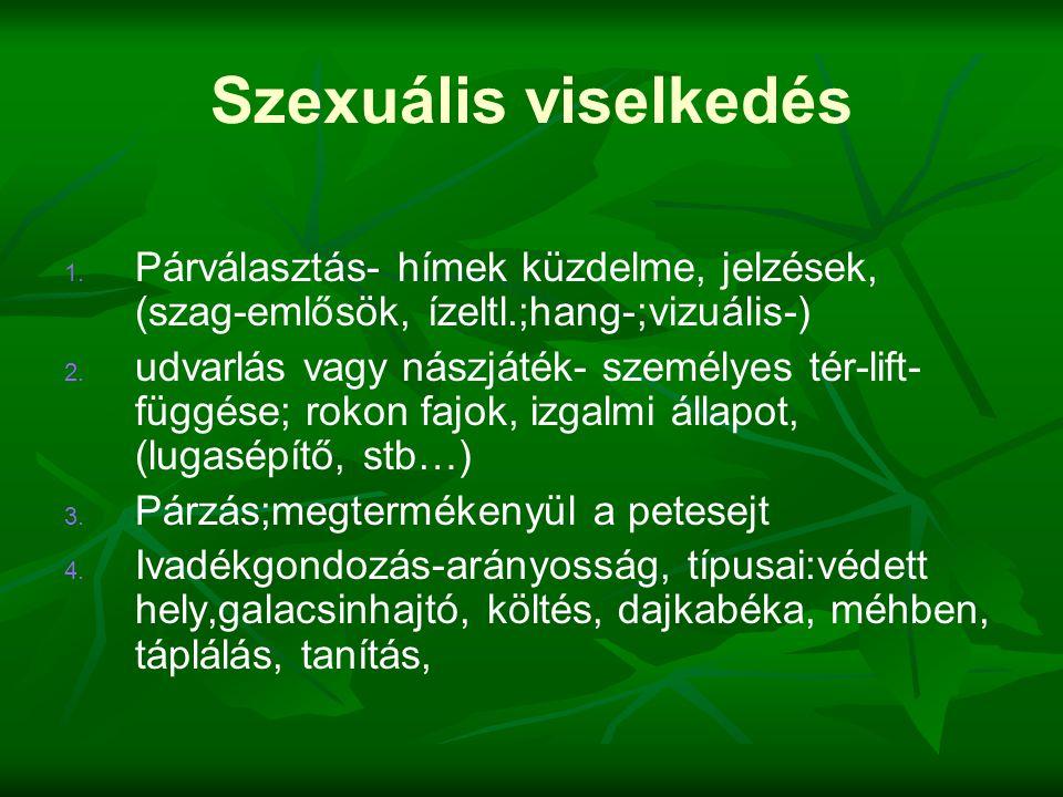 Szexuális viselkedés Párválasztás- hímek küzdelme, jelzések, (szag-emlősök, ízeltl.;hang-;vizuális-)