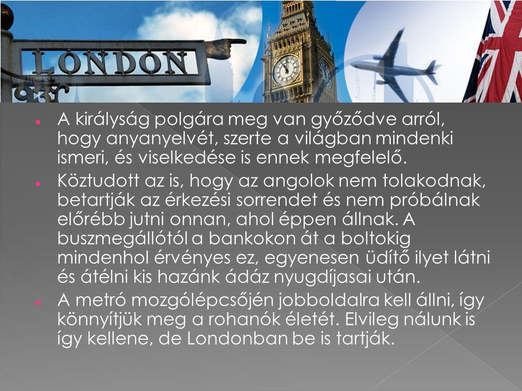 A királyság polgára meg van győződve arról, hogy anyanyelvét, szerte a világban mindenki ismeri, és viselkedése is ennek megfelelő.