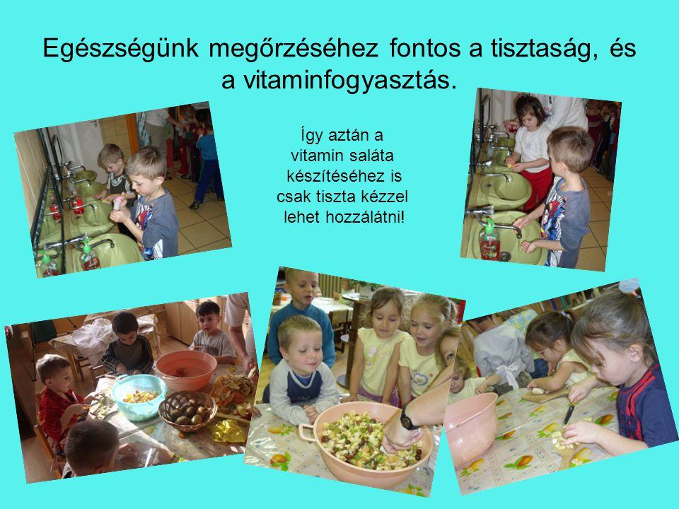 Egészségünk megőrzéséhez fontos a tisztaság, és a vitaminfogyasztás.