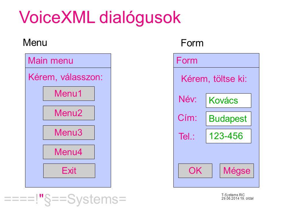 VoiceXML dialógusok Menu Form Menu1 Menu2 Menu3 Menu4 Main menu Exit