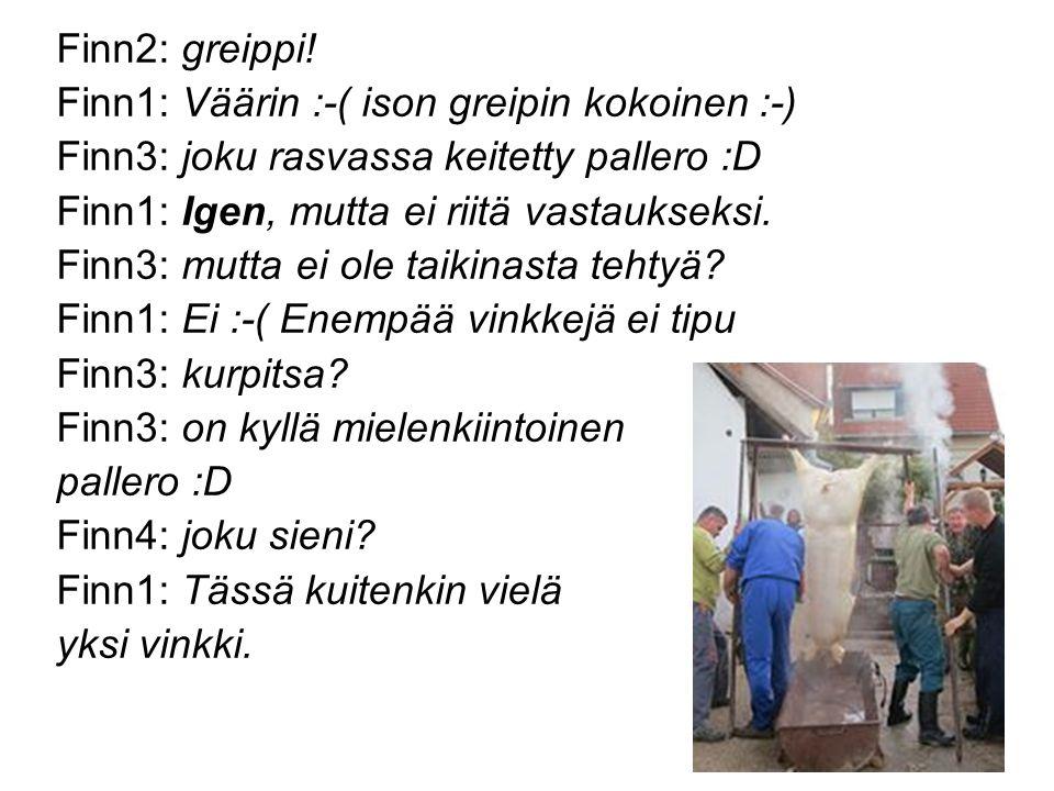 Finn2: greippi! Finn1: Väärin :-( ison greipin kokoinen :-) Finn3: joku rasvassa keitetty pallero :D.
