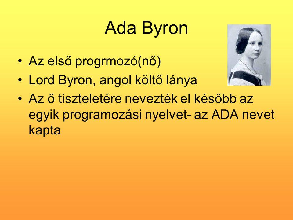 Ada Byron Az első progrmozó(nő) Lord Byron, angol költő lánya