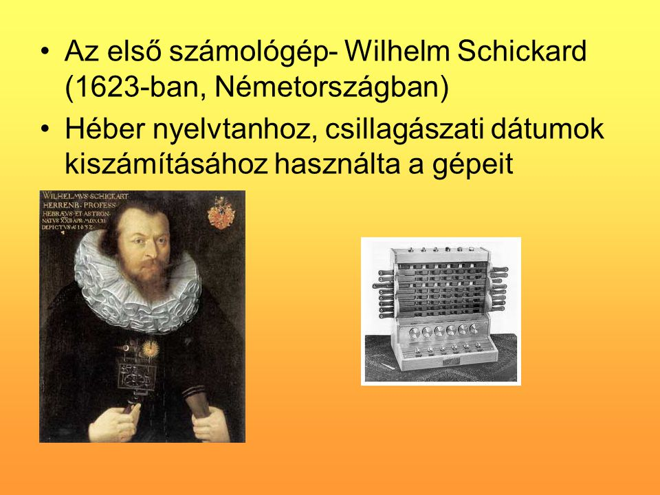Az első számológép- Wilhelm Schickard (1623-ban, Németországban)