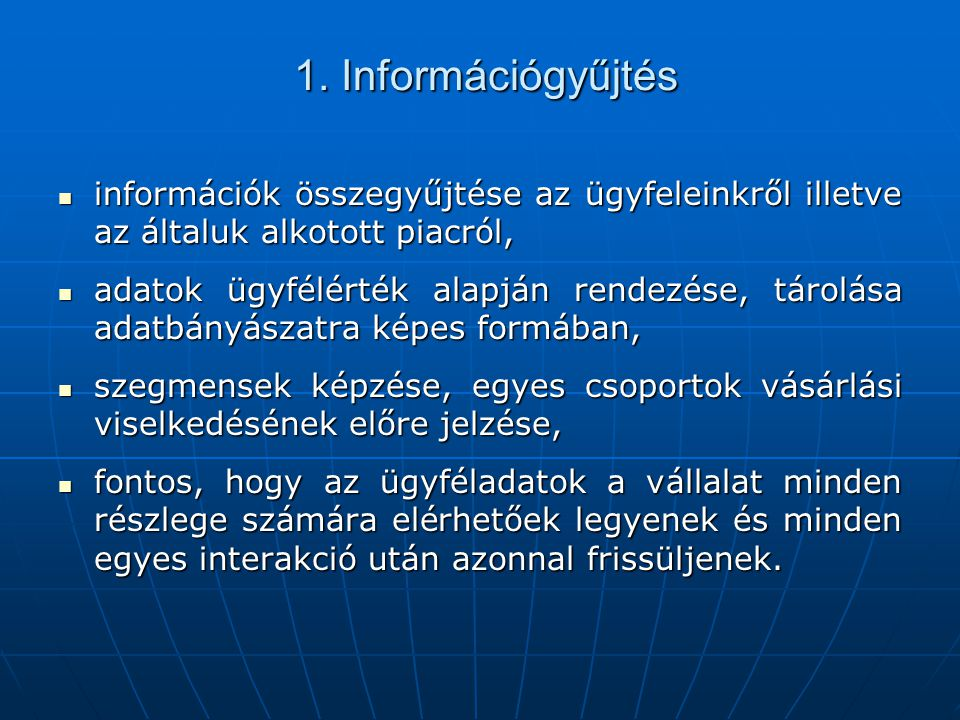1. Információgyűjtés információk összegyűjtése az ügyfeleinkről illetve az általuk alkotott piacról,