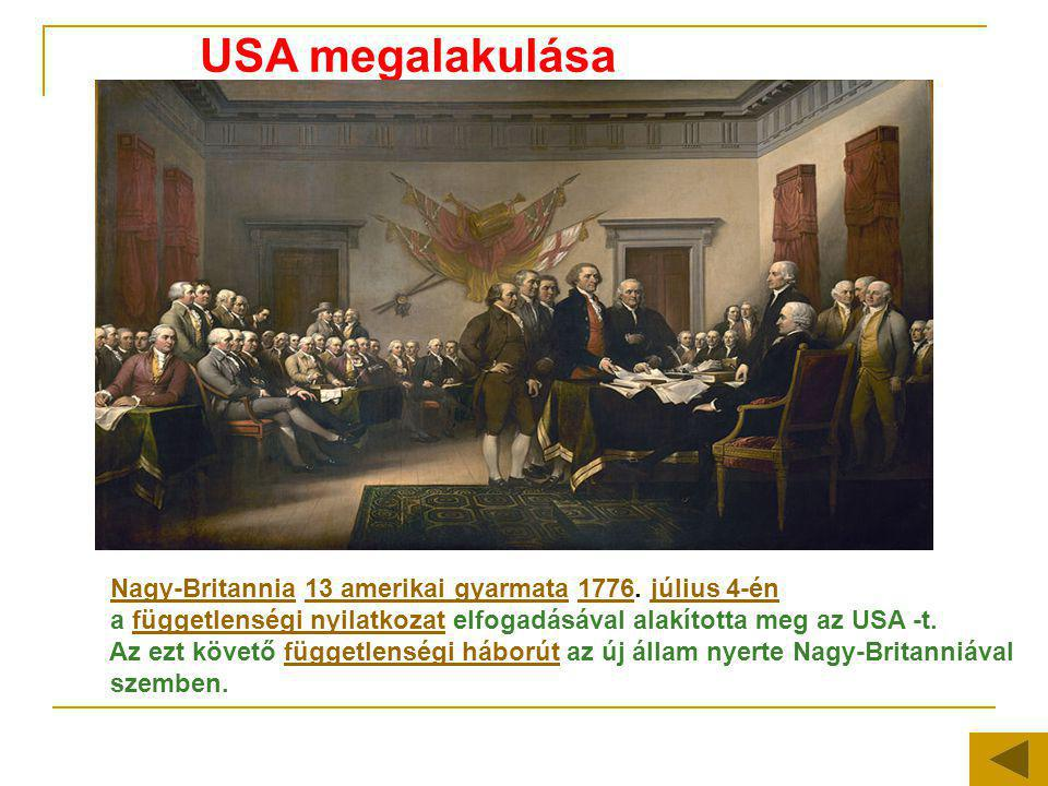 USA megalakulása Nagy-Britannia 13 amerikai gyarmata 1776. július 4-én