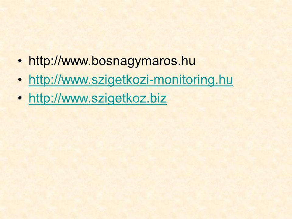 http://www.bosnagymaros.hu http://www.szigetkozi-monitoring.hu http://www.szigetkoz.biz