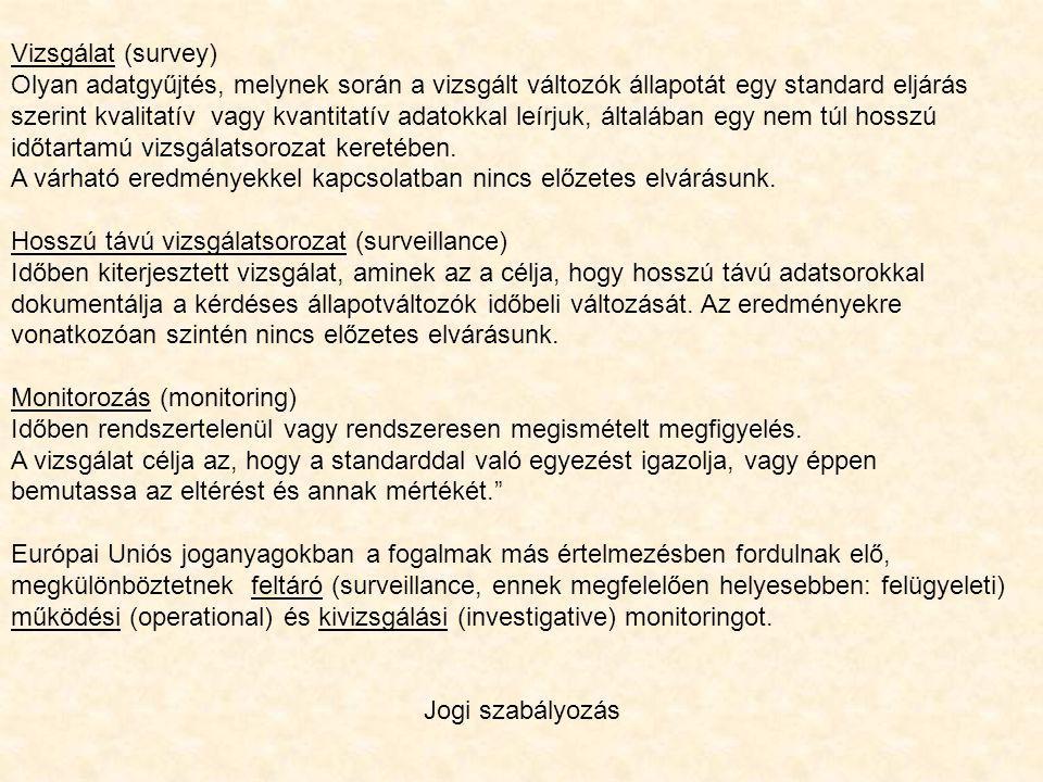 Vizsgálat (survey) Olyan adatgyűjtés, melynek során a vizsgált változók állapotát egy standard eljárás.