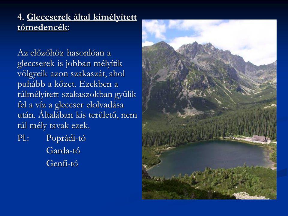 4. Gleccserek által kimélyített tómedencék: