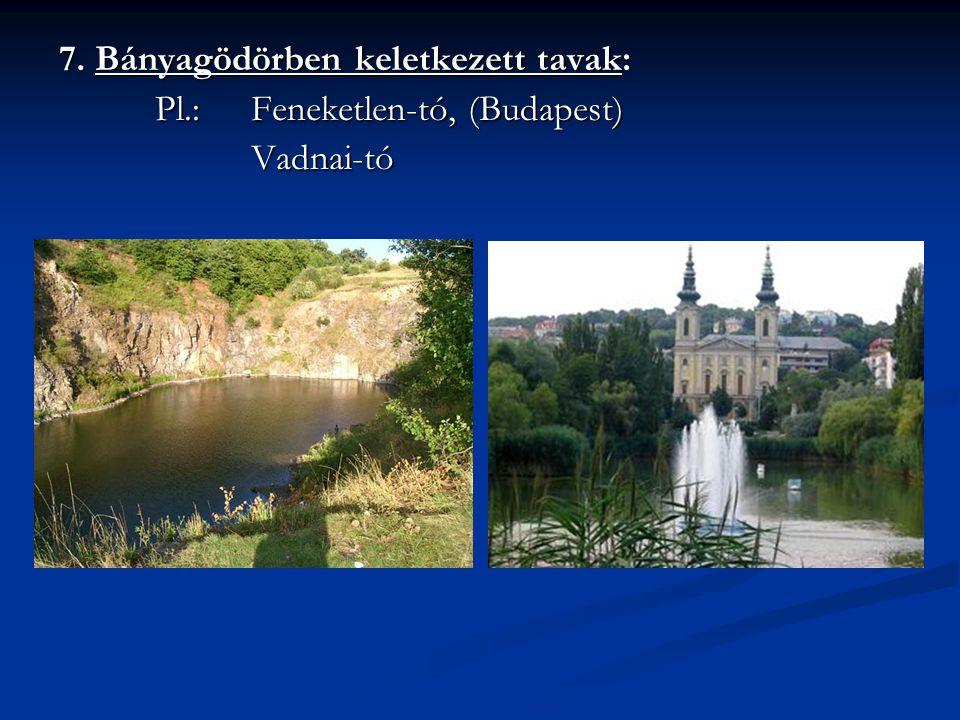 7. Bányagödörben keletkezett tavak: