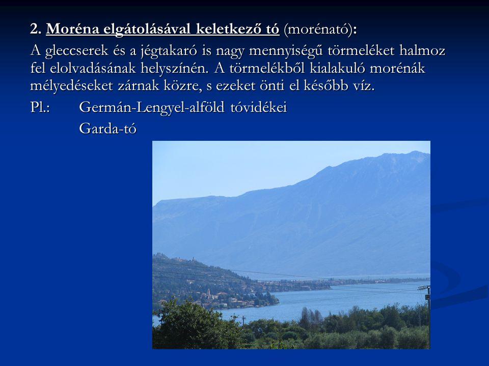 2. Moréna elgátolásával keletkező tó (morénató):