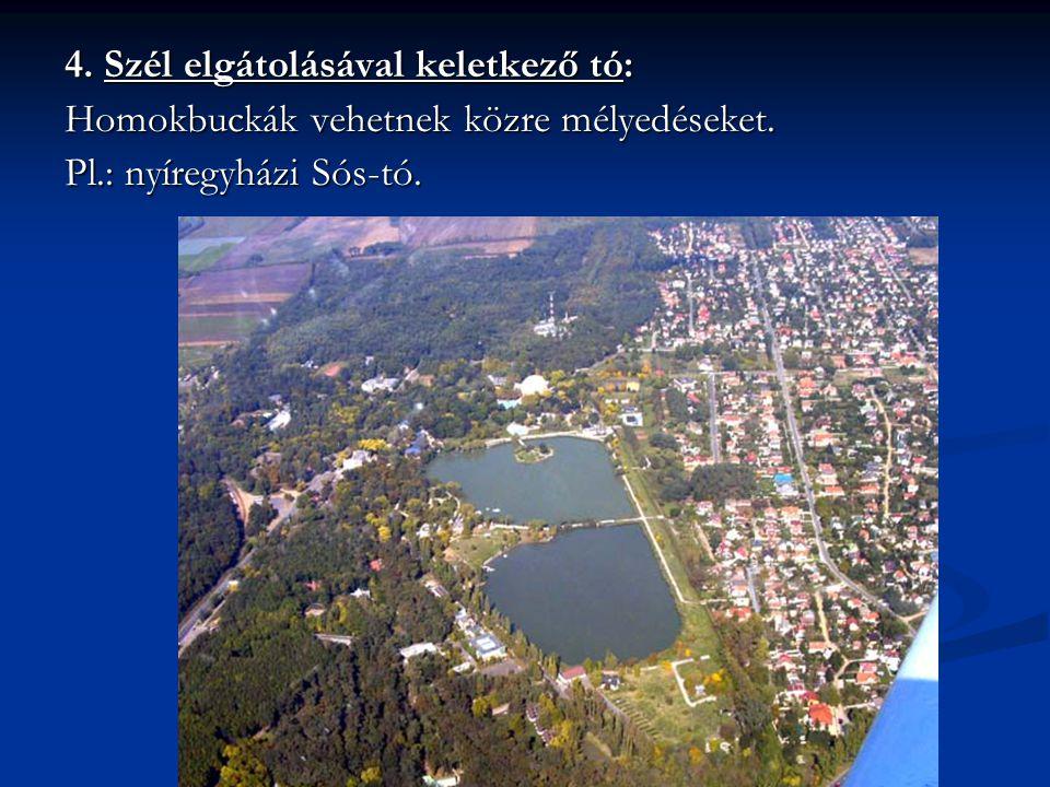 4. Szél elgátolásával keletkező tó: