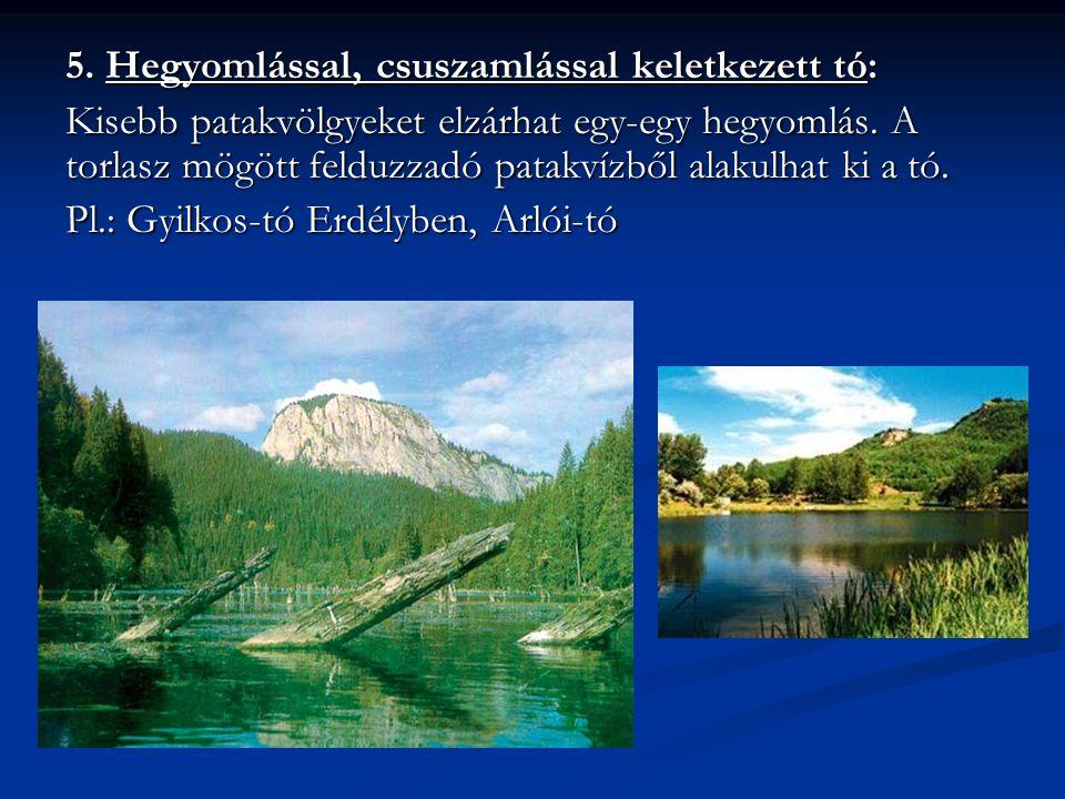 5. Hegyomlással, csuszamlással keletkezett tó: