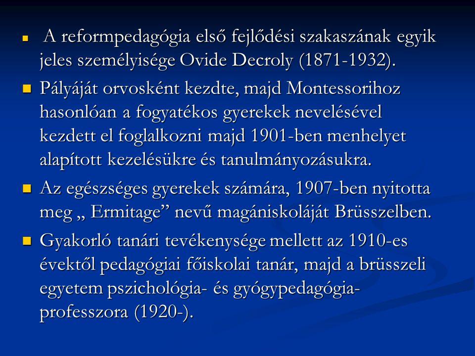 A reformpedagógia első fejlődési szakaszának egyik jeles személyisége Ovide Decroly (1871-1932).