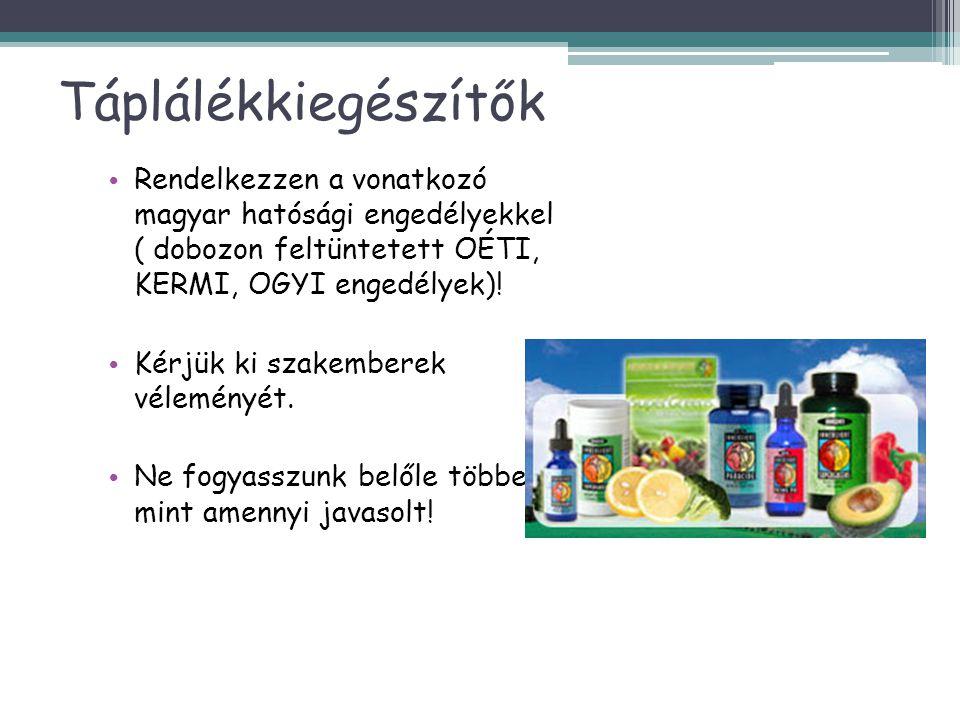 Táplálékkiegészítők Rendelkezzen a vonatkozó magyar hatósági engedélyekkel ( dobozon feltüntetett OÉTI, KERMI, OGYI engedélyek)!