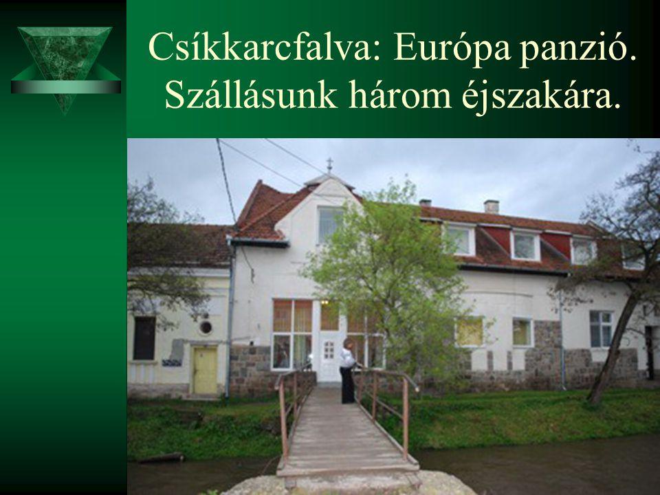 Csíkkarcfalva: Európa panzió. Szállásunk három éjszakára.