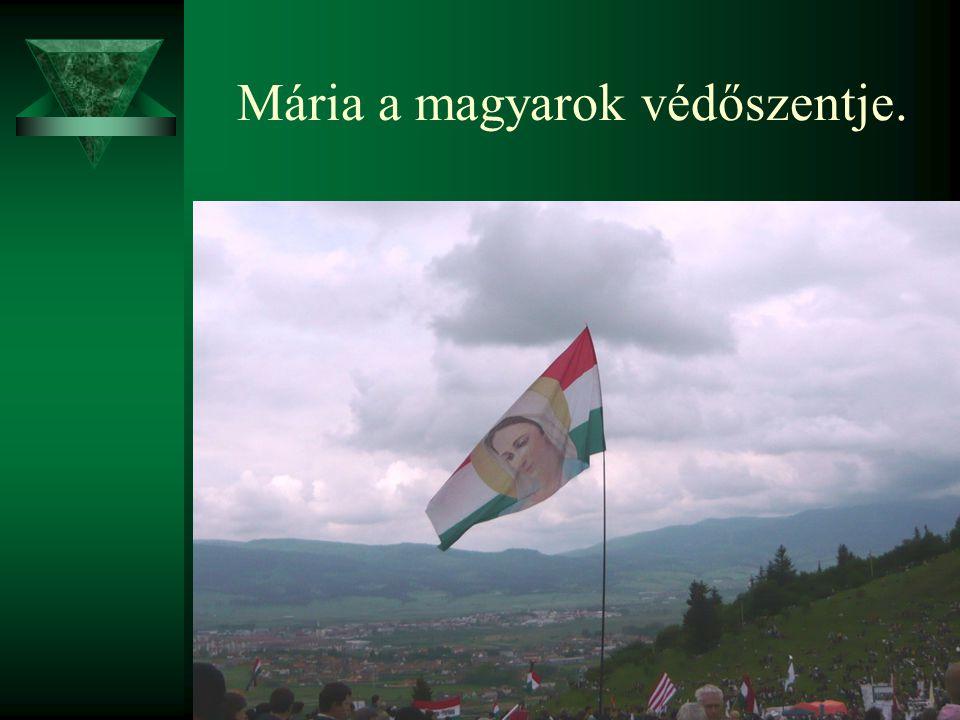 Mária a magyarok védőszentje.