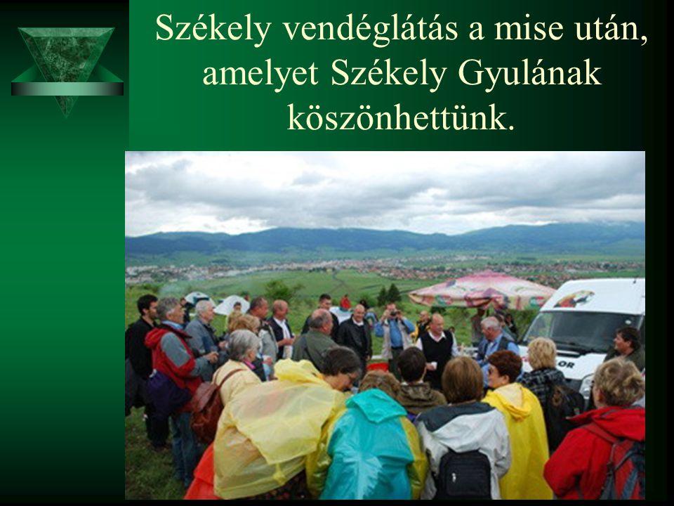 Székely vendéglátás a mise után, amelyet Székely Gyulának köszönhettünk.