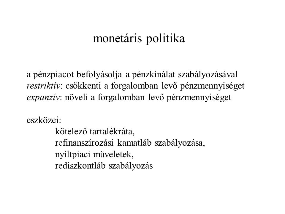 monetáris politika a pénzpiacot befolyásolja a pénzkínálat szabályozásával. restriktív: csökkenti a forgalomban levő pénzmennyiséget.