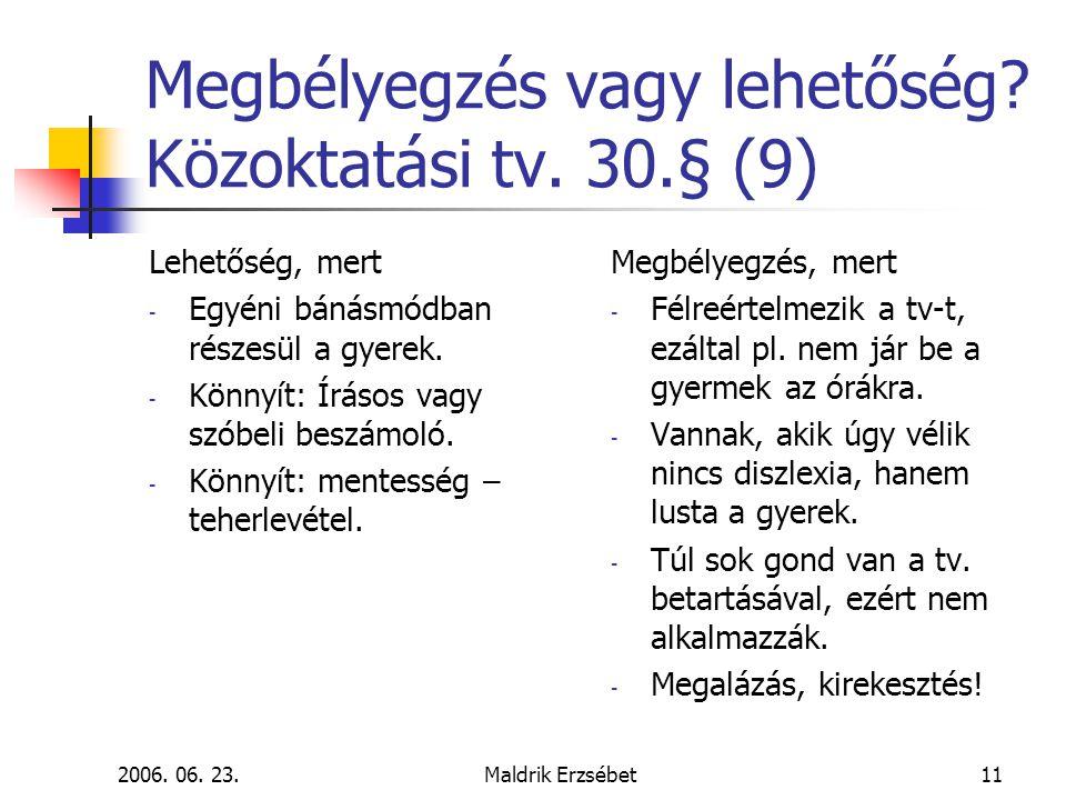 Megbélyegzés vagy lehetőség Közoktatási tv. 30.§ (9)