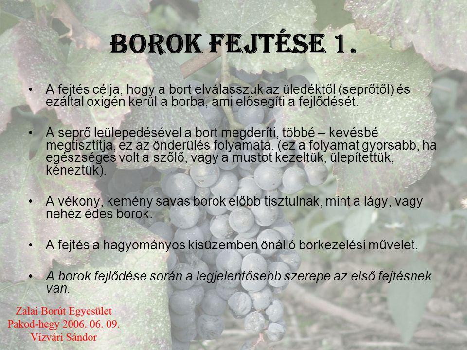 BOROK FEJTÉSE 1. A fejtés célja, hogy a bort elválasszuk az üledéktől (seprőtől) és ezáltal oxigén kerül a borba, ami elősegíti a fejlődését.