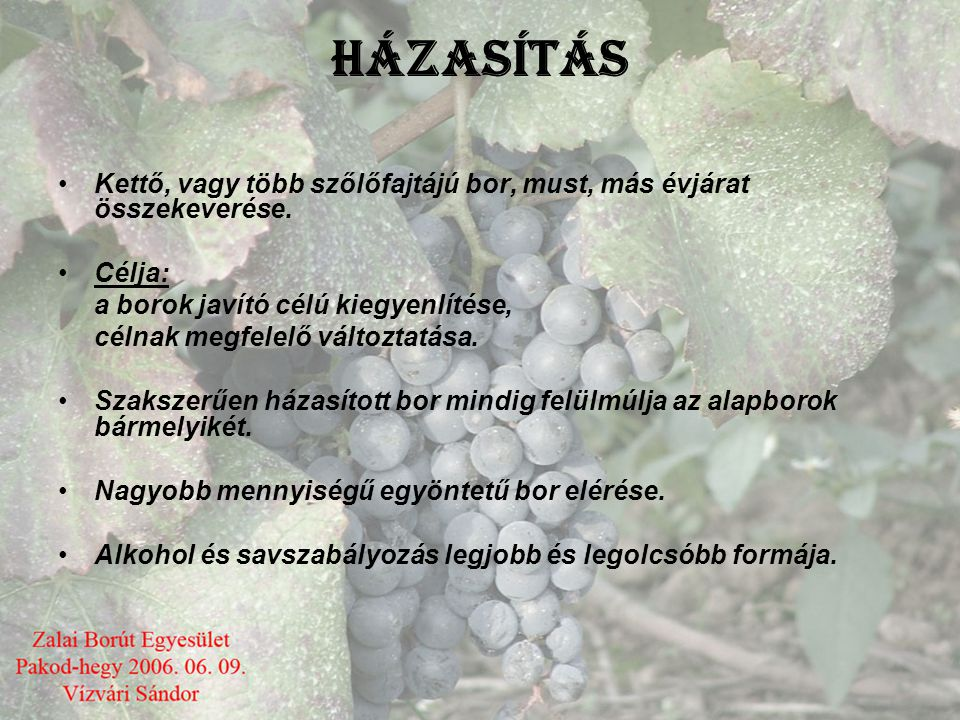 HÁZASÍTÁS Kettő, vagy több szőlőfajtájú bor, must, más évjárat összekeverése. Célja: a borok javító célú kiegyenlítése,