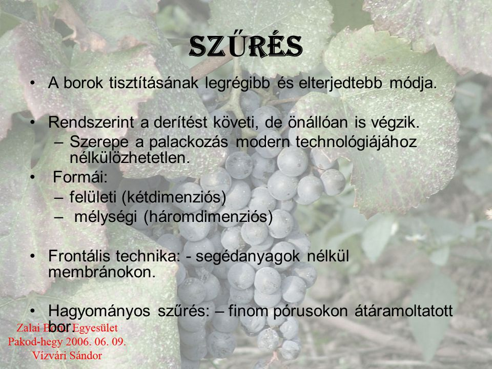 SZŰRÉS A borok tisztításának legrégibb és elterjedtebb módja.
