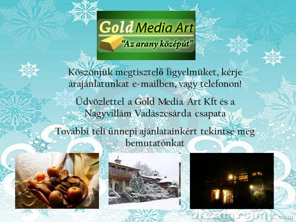 Üdvözlettel a Gold Media Art Kft és a Nagyvillám Vadászcsárda csapata