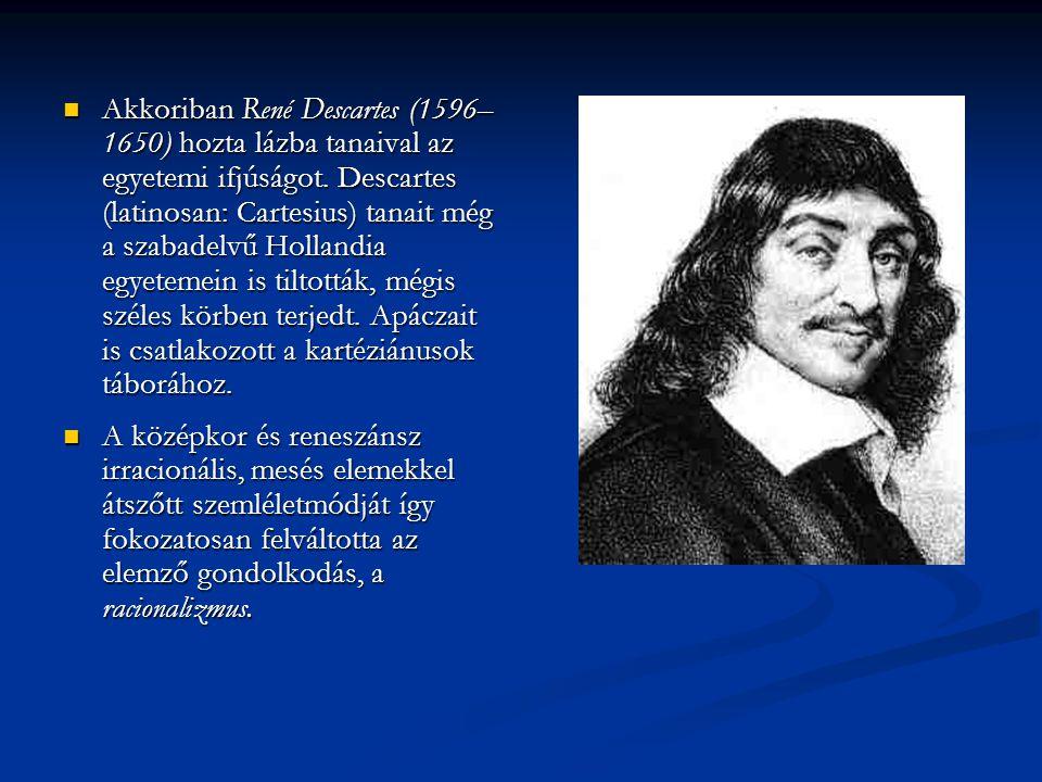 Akkoriban René Descartes (1596–1650) hozta lázba tanaival az egyetemi ifjúságot. Descartes (latinosan: Cartesius) tanait még a szabadelvű Hollandia egyetemein is tiltották, mégis széles körben terjedt. Apáczait is csatlakozott a kartéziánusok táborához.