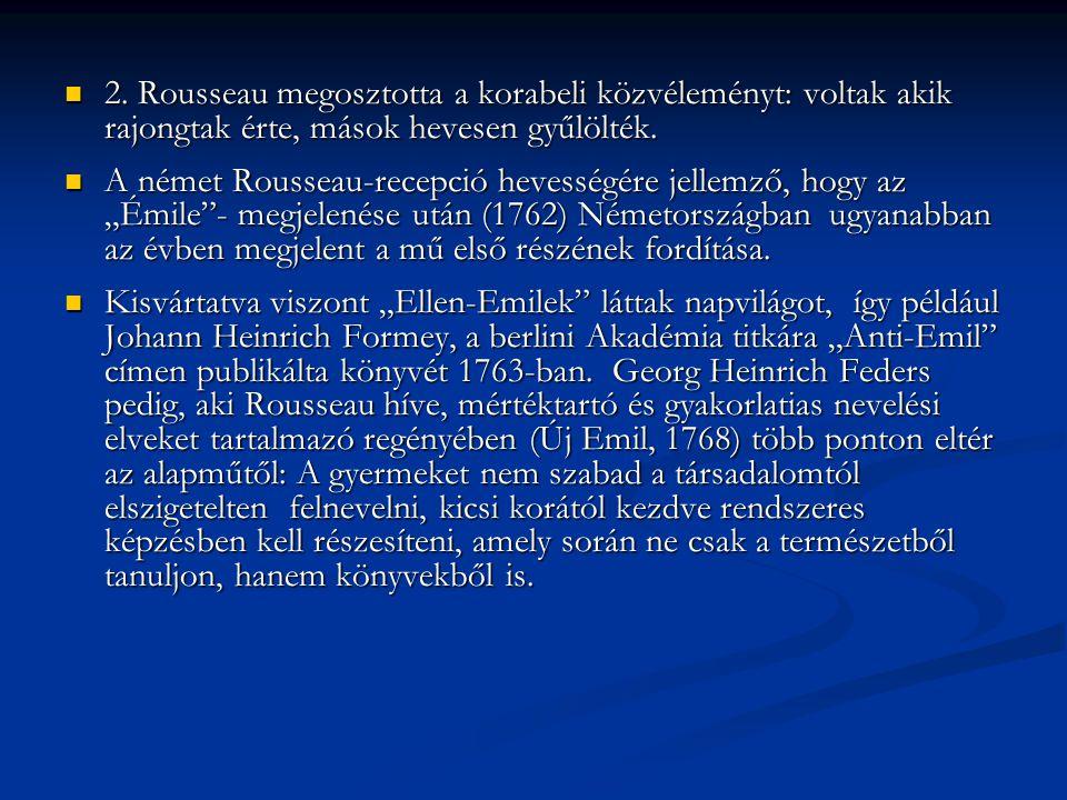 2. Rousseau megosztotta a korabeli közvéleményt: voltak akik rajongtak érte, mások hevesen gyűlölték.