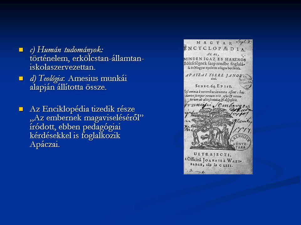 c) Humán tudományok: történelem, erkölcstan-államtan-iskolaszervezettan.